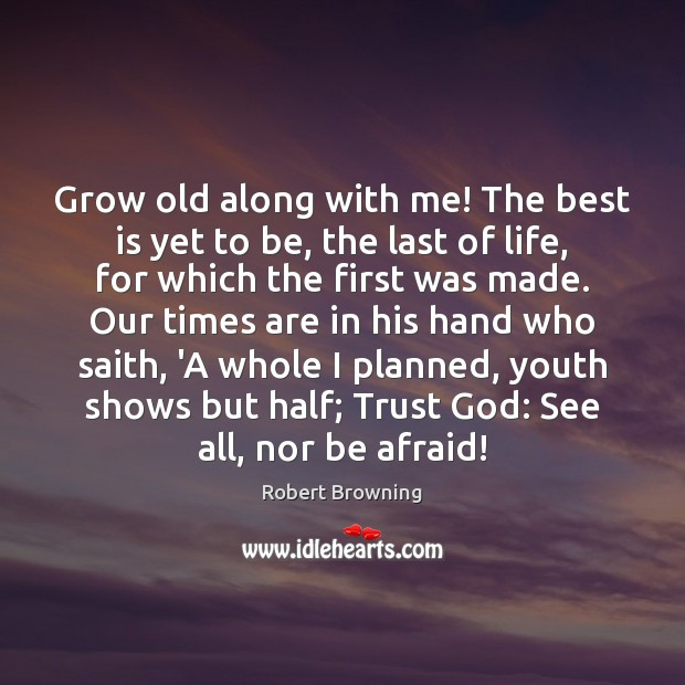 Image, Grow old along with me! The best is yet to be, the