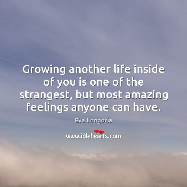 Image, Growing another life inside of you is one of the strangest, but