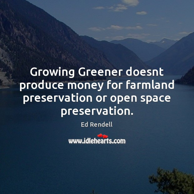 Image, Growing Greener doesnt produce money for farmland preservation or open space preservation.