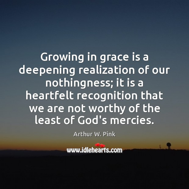 Growing in grace is a deepening realization of our nothingness; it is Image