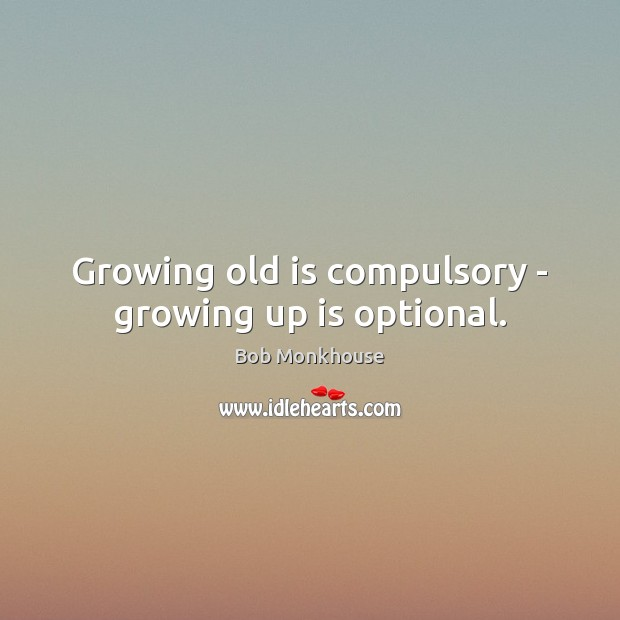 Image, Growing old is compulsory – growing up is optional.