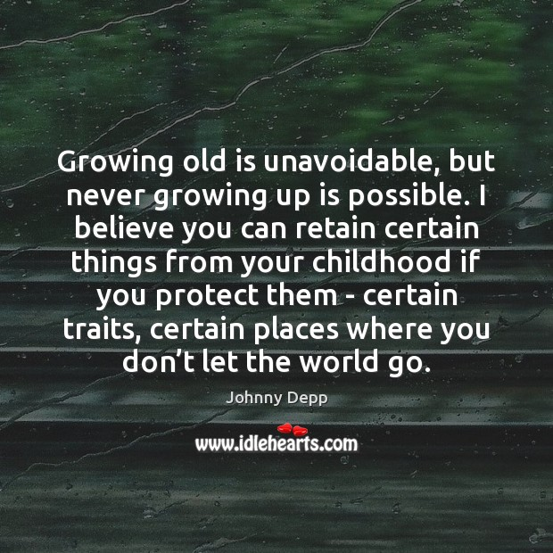 Growing old is unavoidable, but never growing up is possible. I believe Johnny Depp Picture Quote