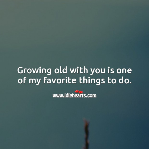 Growing old with you is one of my favorite things to do. Birthday Messages for Wife Image