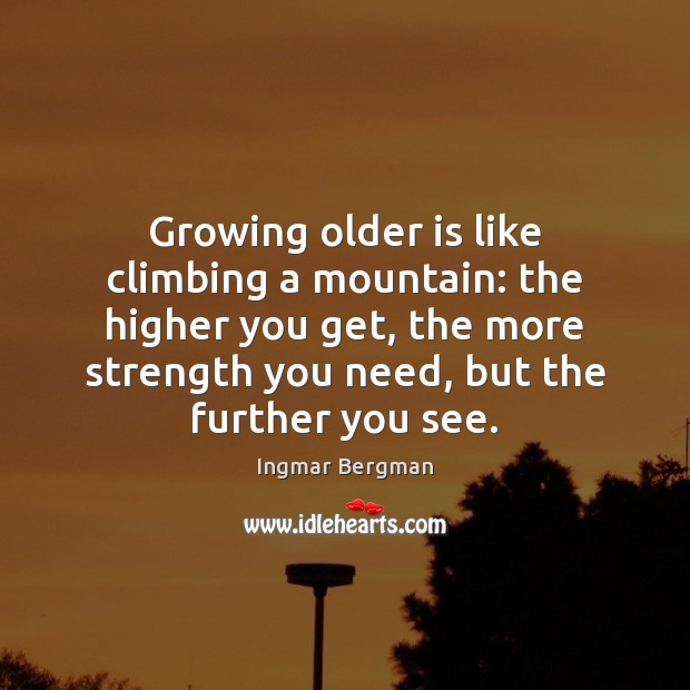 Image, Growing older is like climbing a mountain: the higher you get, the