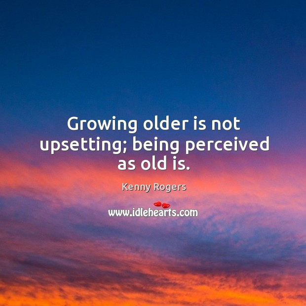 Image, Growing older is not upsetting; being perceived as old is.
