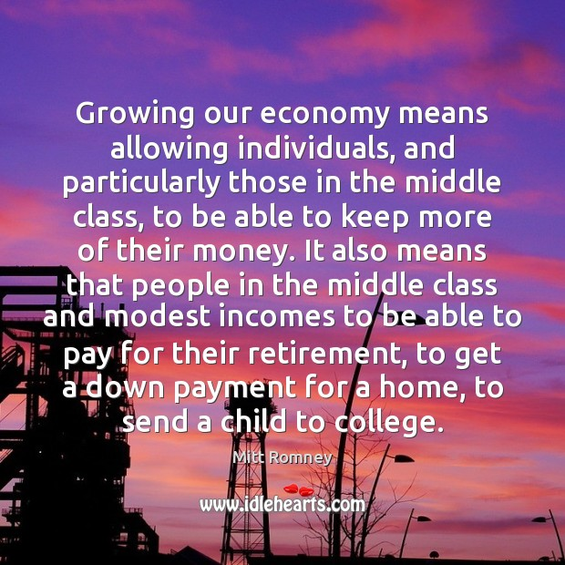 Growing our economy means allowing individuals, and particularly those in the middle Image