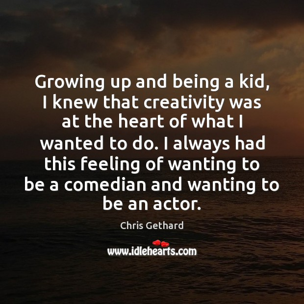 Growing up and being a kid, I knew that creativity was at Image