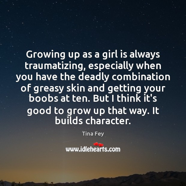 Image, Growing up as a girl is always traumatizing, especially when you have
