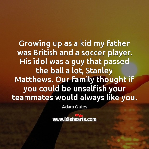 Image, Growing up as a kid my father was British and a soccer
