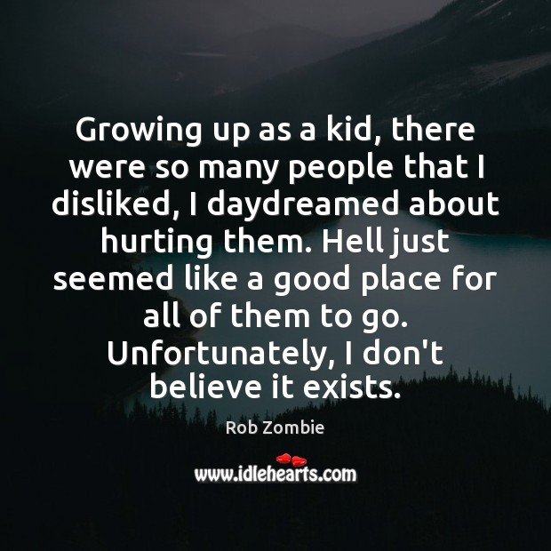 Growing up as a kid, there were so many people that I Image