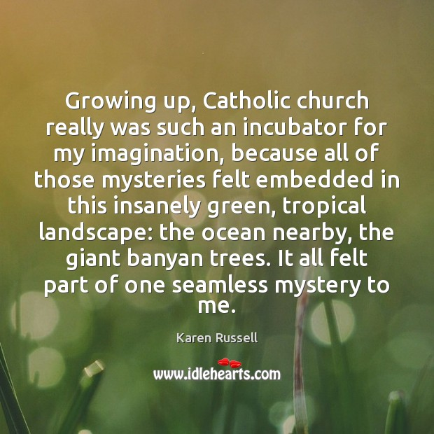 Growing up, Catholic church really was such an incubator for my imagination, Image