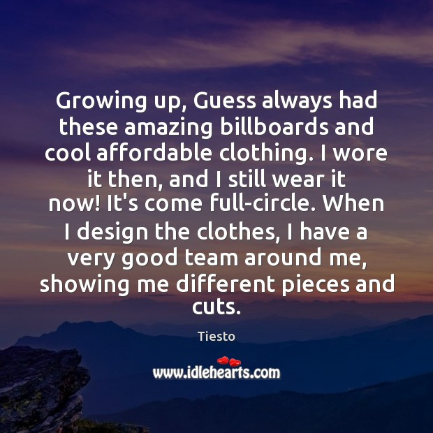 Growing up, Guess always had these amazing billboards and cool affordable clothing. Tiesto Picture Quote