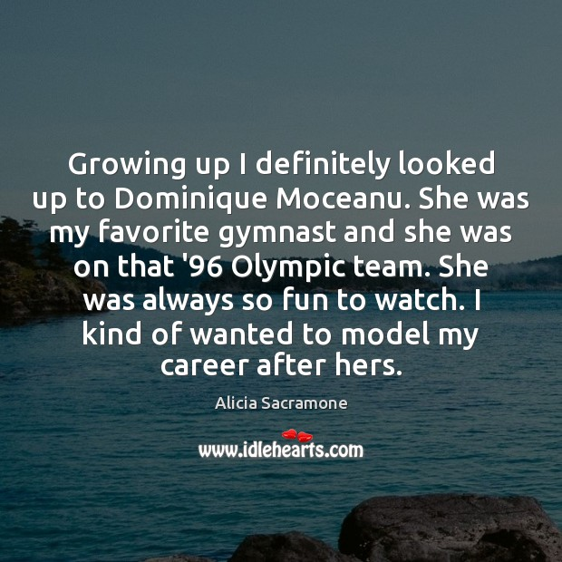 Image, Growing up I definitely looked up to Dominique Moceanu. She was my