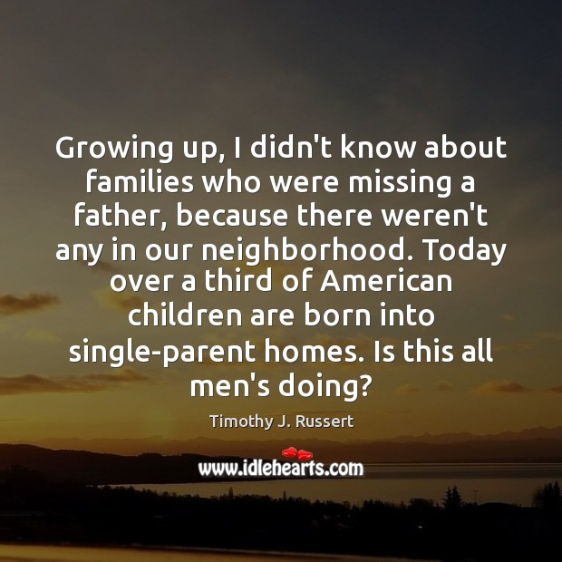 Image, Growing up, I didn't know about families who were missing a father,