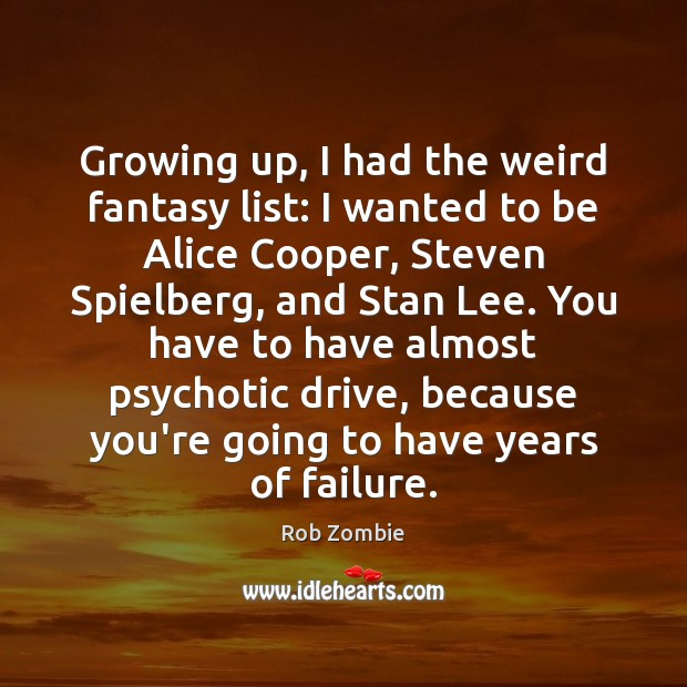 Image, Growing up, I had the weird fantasy list: I wanted to be