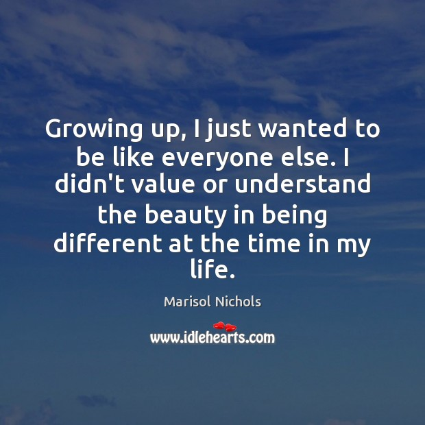 Growing up, I just wanted to be like everyone else. I didn't Image