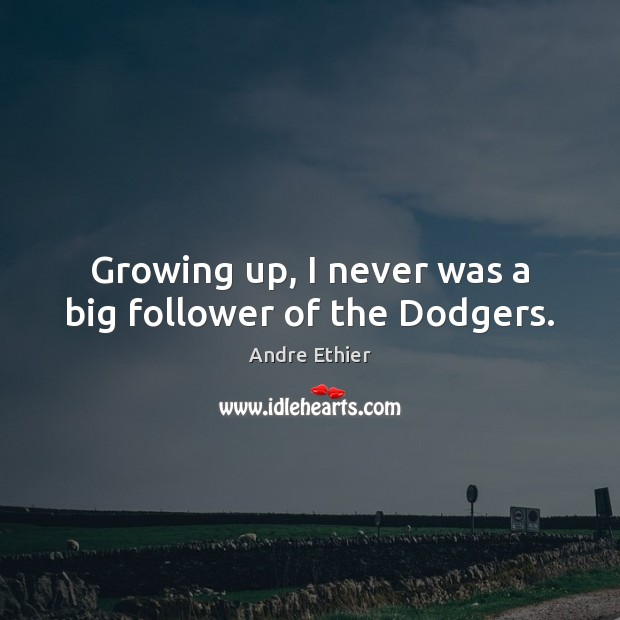Image, Growing up, I never was a big follower of the Dodgers.