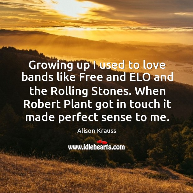 Growing up I used to love bands like free and elo and the rolling stones. Image