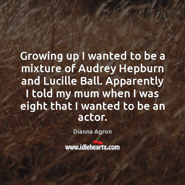 Image, Growing up I wanted to be a mixture of Audrey Hepburn and