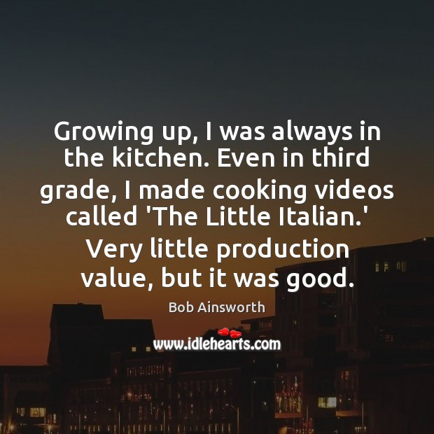 Image, Growing up, I was always in the kitchen. Even in third grade,