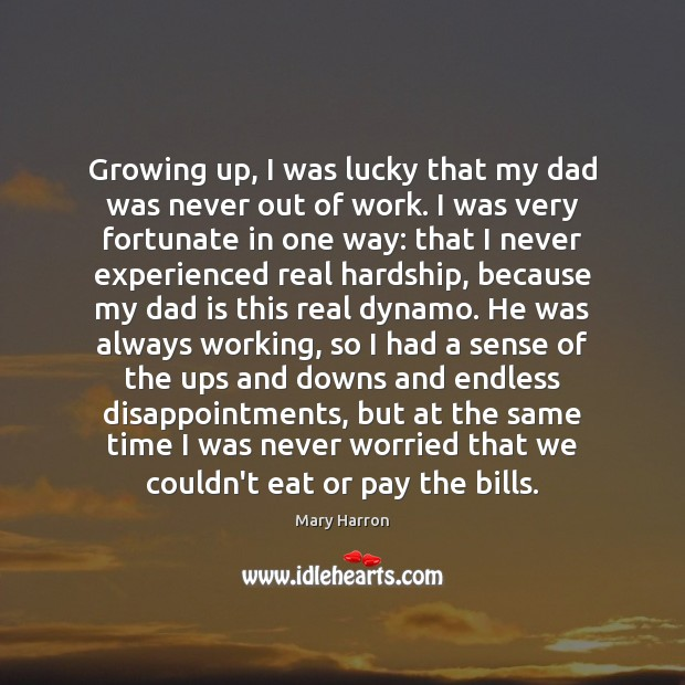 Growing up, I was lucky that my dad was never out of Dad Quotes Image