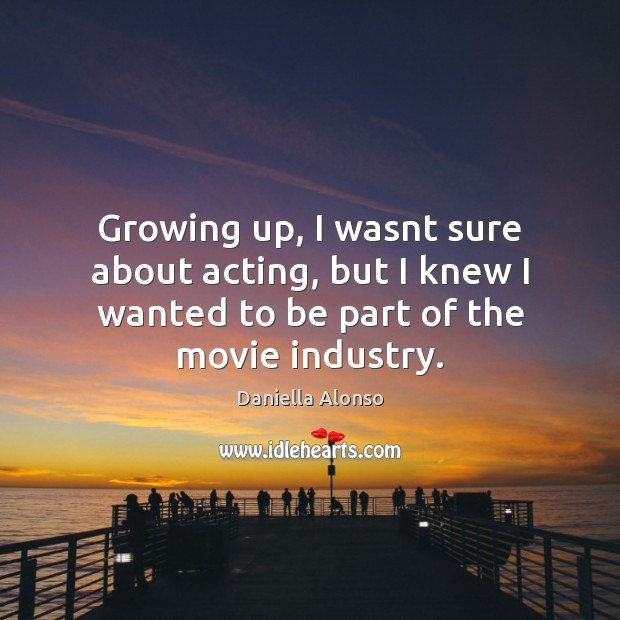 Growing up, I wasnt sure about acting, but I knew I wanted Image