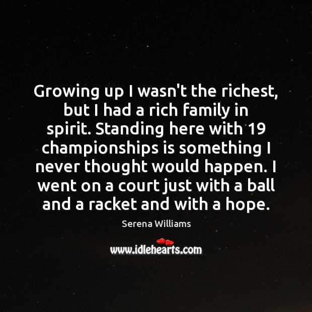 Growing up I wasn't the richest, but I had a rich family Serena Williams Picture Quote