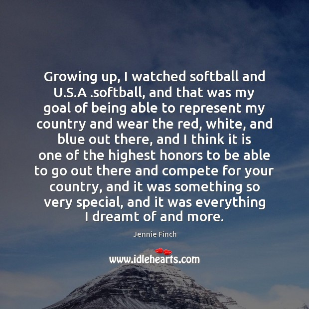 Growing up, I watched softball and U.S.A .softball, and that Jennie Finch Picture Quote