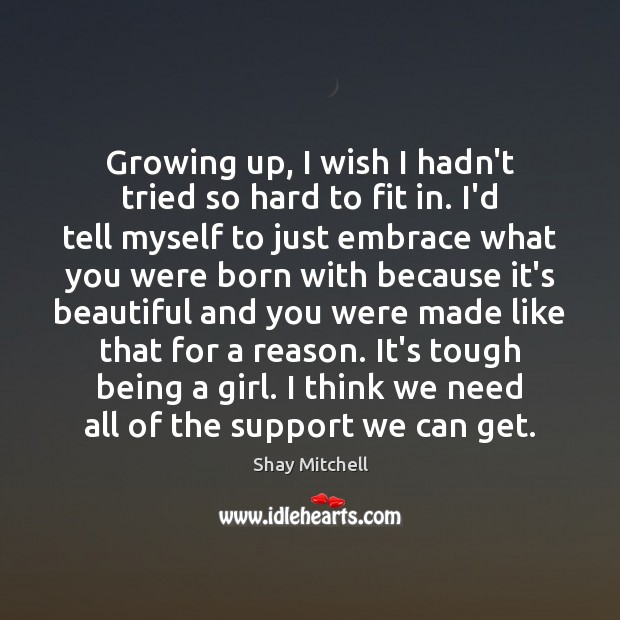 Image, Growing up, I wish I hadn't tried so hard to fit in.