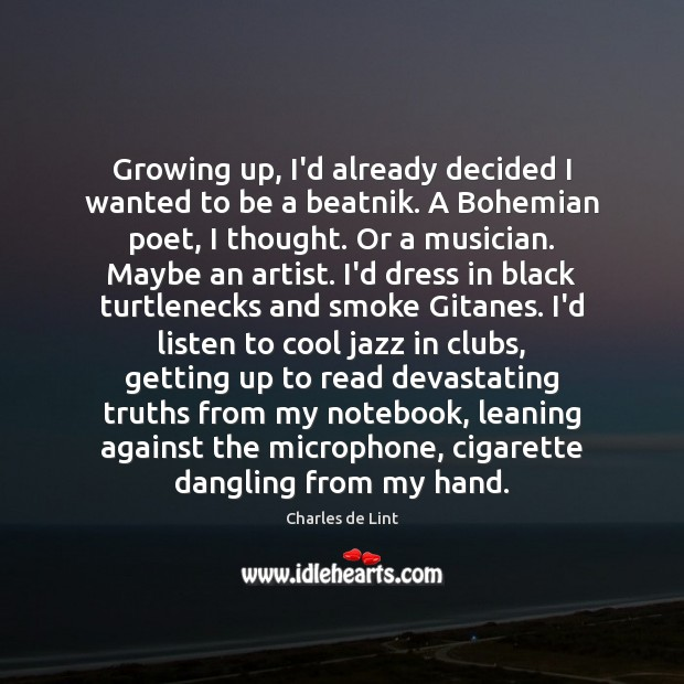 Growing up, I'd already decided I wanted to be a beatnik. A Charles de Lint Picture Quote
