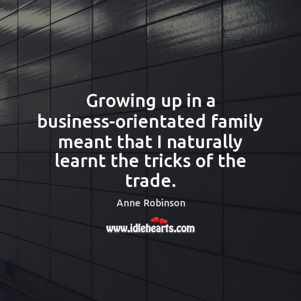 Image, Growing up in a business-orientated family meant that I naturally learnt the