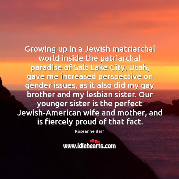 Growing up in a Jewish matriarchal world inside the patriarchal paradise of Sister Quotes Image