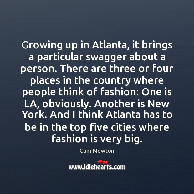 Growing up in Atlanta, it brings a particular swagger about a person. Image