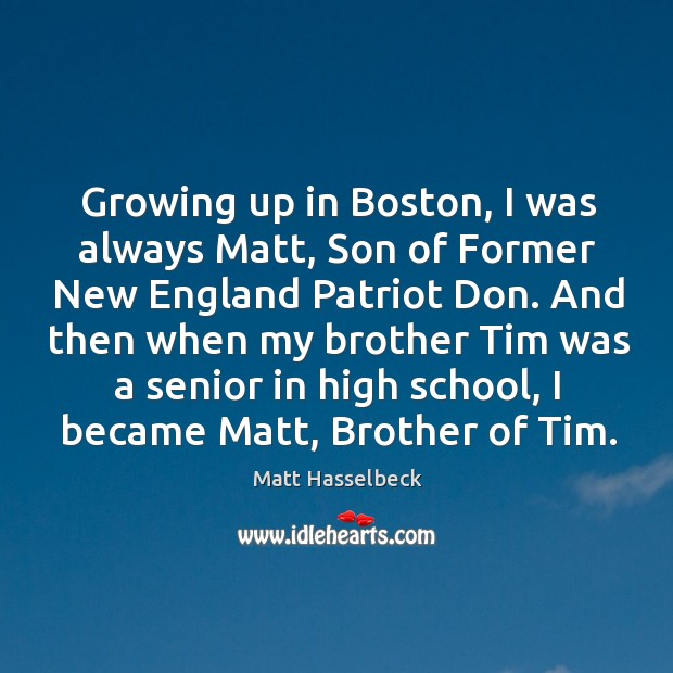 Image, Growing up in Boston, I was always Matt, Son of Former New