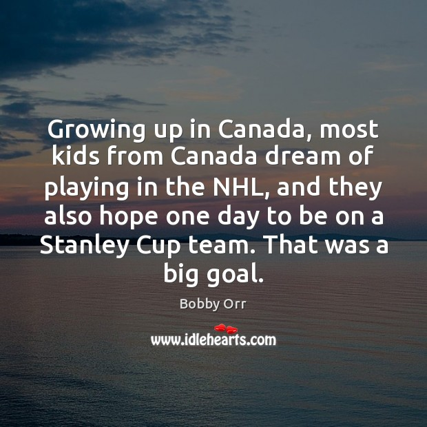 Image, Growing up in Canada, most kids from Canada dream of playing in