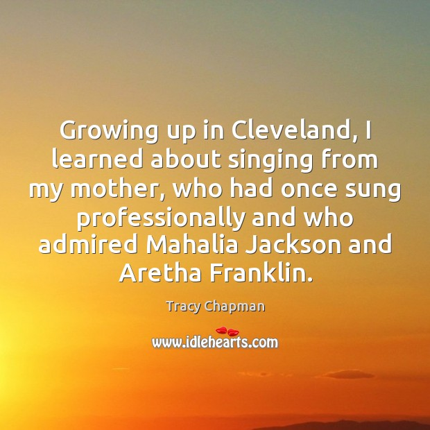 Image, Growing up in Cleveland, I learned about singing from my mother, who