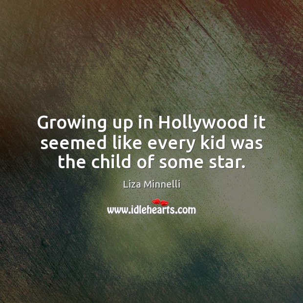 Image, Growing up in Hollywood it seemed like every kid was the child of some star.