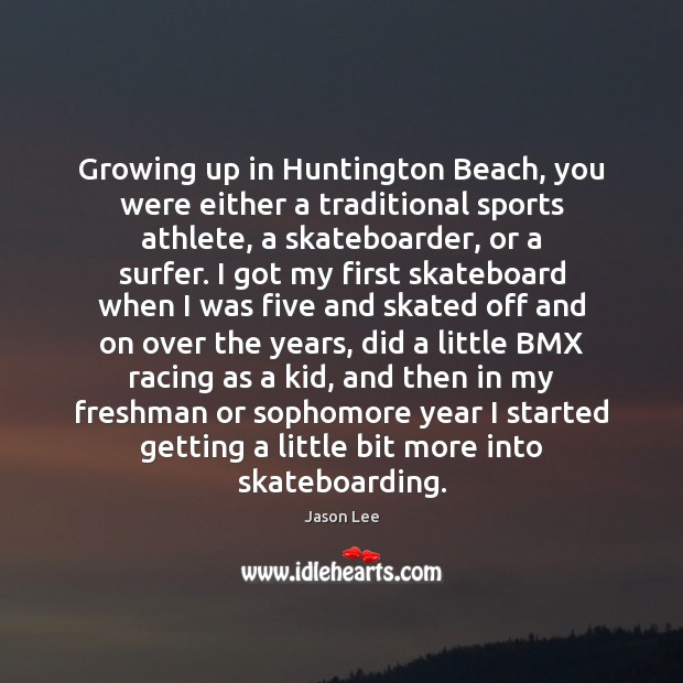 Growing up in Huntington Beach, you were either a traditional sports athlete, Sports Quotes Image