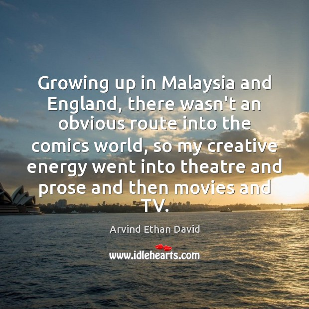 Image, Growing up in Malaysia and England, there wasn't an obvious route into