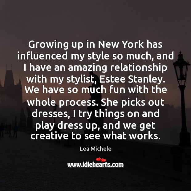 Growing up in New York has influenced my style so much, and Lea Michele Picture Quote
