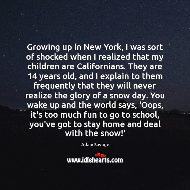 Image, Growing up in New York, I was sort of shocked when I