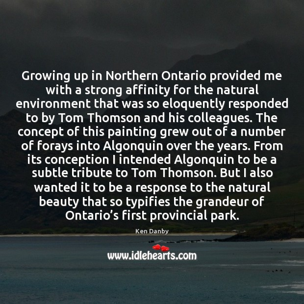 Image, Growing up in Northern Ontario provided me with a strong affinity for