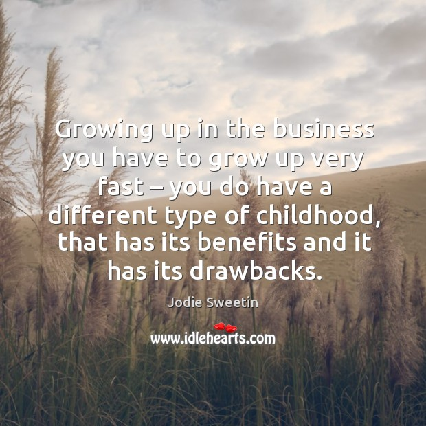 Growing up in the business you have to grow up very fast – you do have a different type of childhood Image