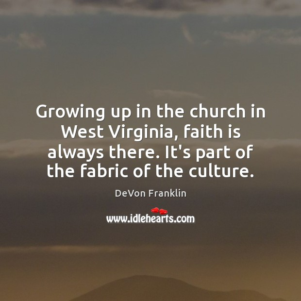 Growing up in the church in West Virginia, faith is always there. Image