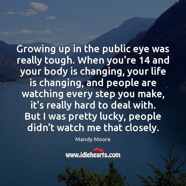 Growing up in the public eye was really tough. When you're 14 and Image