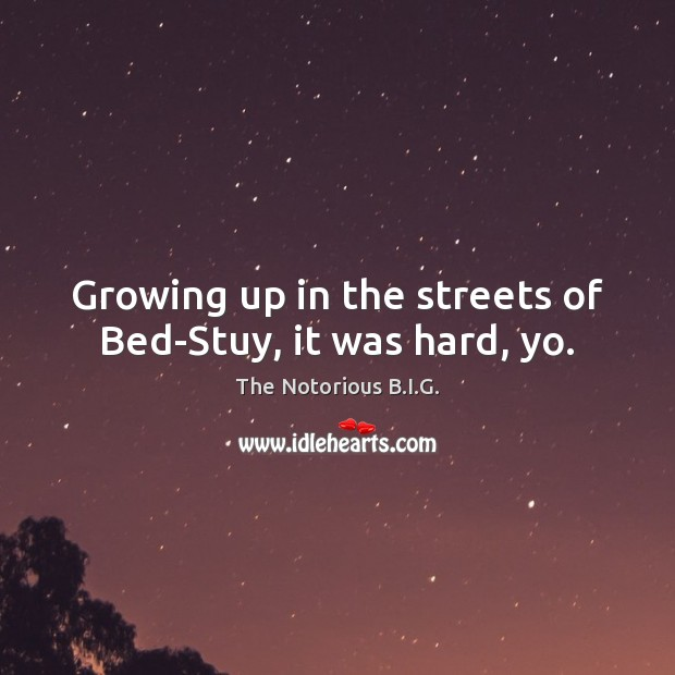 Growing up in the streets of Bed-Stuy, it was hard, yo. Image