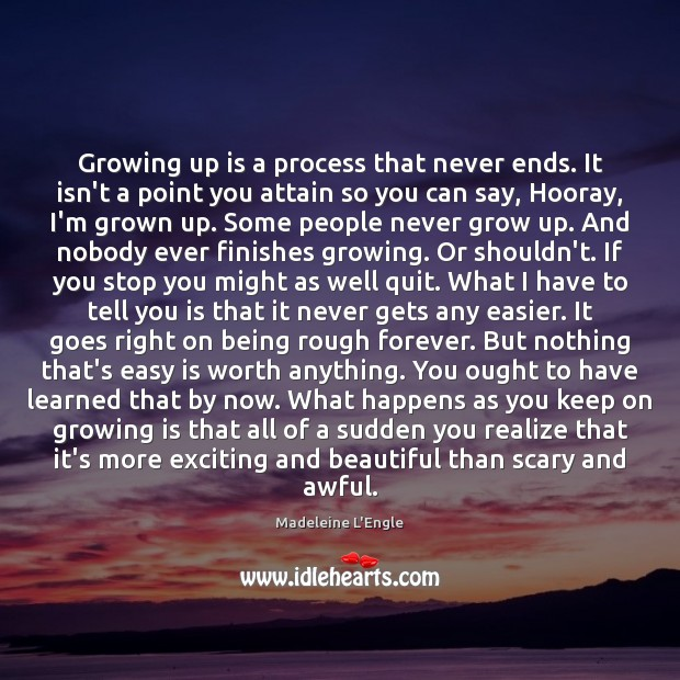 Growing up is a process that never ends. It isn't a point Image