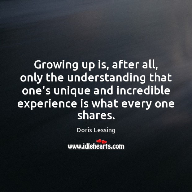 Growing up is, after all, only the understanding that one's unique and Experience Quotes Image