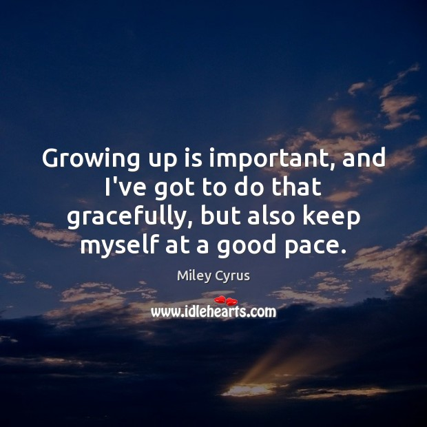 Image, Growing up is important, and I've got to do that gracefully, but
