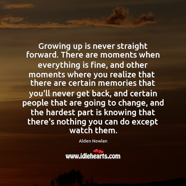 Growing up is never straight forward. There are moments when everything is Realize Quotes Image